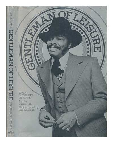Gentleman of leisure;: A year in the life of a pimp (A Prairie House book): Susan Hall