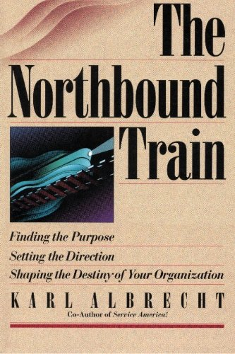 9780913351154: The Northbound Train: Finding the Purpose, Setting the Direction, Shaping the Destiny of Your Organization
