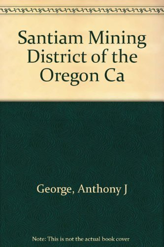 9780913353028: The Santiam Mining District of the Oregon Cascades: A cultural property inventory and historical survey