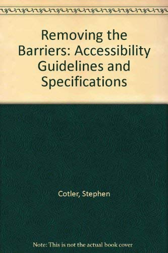 Removing the Barriers: Accessibility Guidelines and Specifications: Stephen Cotler