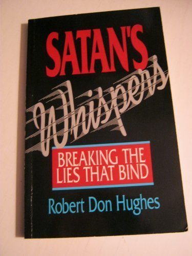 Satan's Whispers, Breaking the Lies That Bind: Robert Don Hughes