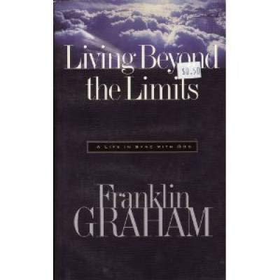 Living Beyond the Limits: A Life In Sync With God (0913367222) by Franklin Graham