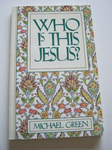 Who Is This Jesus?: Green, Michael