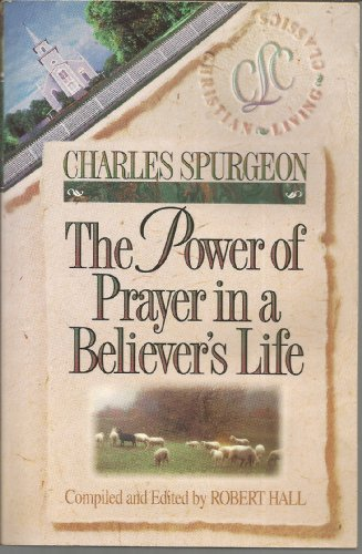 The Power of Prayer in a Believer's Life (0913367362) by Charles Spurgeon