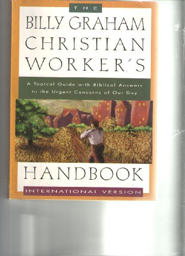 The Billy Graham Christian worker's handbook: A topical guide with biblical answers to the ...