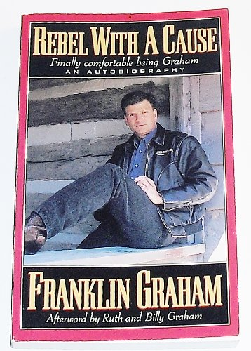 Rebel With a Cause ~ Finally Comfortable being Graham (0913367966) by Franklin Graham
