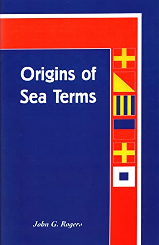 Origins of Sea Terms 9780913372319  Origins of Sea Terms  differs from existing glossaries and dictionaries. It emphasizes word roots and earliest meanings, making it an indispensable companion to standard maritime dictionaries. The author steers his way through a potentially dry subject with a witty flair that will please as well as inform. The mariner's language is almost universal in its usage and its sources. An idle curiosity about the derivation of the term   peajacket   led John G. Rogers to devour ancient and modern texts in his six-year search for the origins of sea terms. While light-hearted in its presentation, ORIGINS OF SEA TERMS is serious in intent. It contains 1,248 entries pertaining to life on board ship, hulls and rigging, ship handling, sea and weather conditions, and naval and technical terms. ORIGINS OF SEA TERMS is volume XI in Mystic Seaport Museum's American Maritime Library.