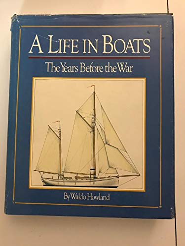 Life in Boats: The Years Before the War: Howland, Waldo
