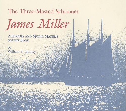 9780913372371: The Three Masted Schooner James Miller: A History and Model Maker's Source Book (Maritime)
