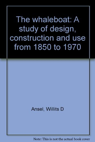 The whaleboat: A study of design, construction,: Ansel, Willits Dyer