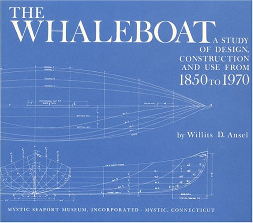 Whaleboat: A Study of Design, Construction and Use from 1850-1970: Ansel, Willits D.