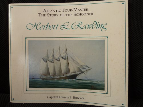 Atlantic Four-Master: The Story of the Schooner: Bowker, Francis E.
