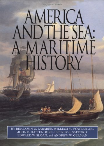 America and the Sea: A Maritime History (The American Maritime Library: Vol. XV): Labaree, Benjamin...