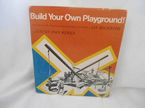 9780913374153: Build Your Own Playground (A Sourcebook of Play Sculptures, Designs & Concepts from the Work of Jay Beckwith)