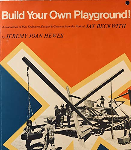 9780913374160: Build your own playground!: A sourcebook of play sculptures, designs, and concepts from the work of Jay Beckwith