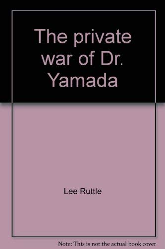 The private war of Dr. Yamada: Lee Ruttle