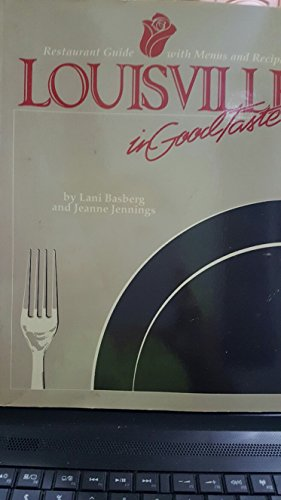 Louisville in Good Taste: A Restaurant Guide with Menus and Recipes: Lani Basberg