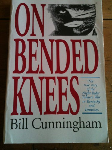 On Bended Knees: The True Story of the Night Rider Tobacco War in Kentucky and Tennessee: ...