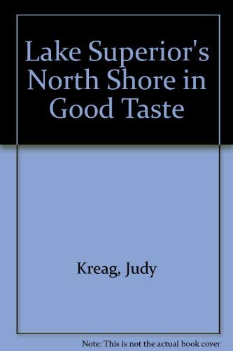 Lake Superior's North Shore in Good Taste : Restaurant Guide with Menus and Recipes: Kreag, ...