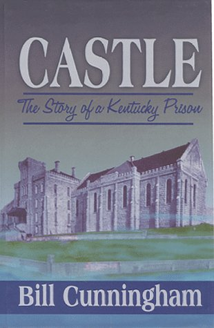 Castle: The Story of a Kentucky Prison: Cunningham, B.I.