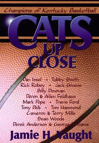 Cats Up Close: Champions of Kentucky Basketball: Vaught, Jamie H.;Waught, Jamie H.