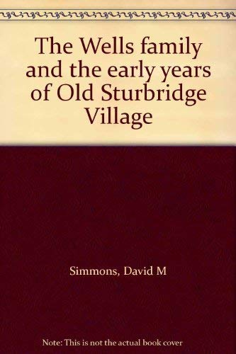 The Wells family and the early years of Old Sturbridge Village: Simmons, David M