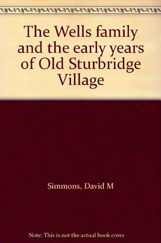 9780913387047: The Wells family and the early years of Old Sturbridge Village