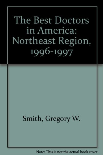 The Best Doctors in America: Northeast Region,: Gregory White Smith;