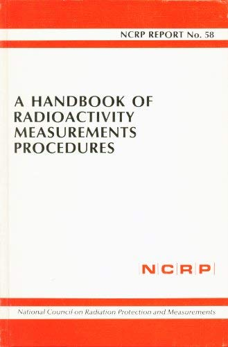 9780913392416: A handbook of radioactivity measurements procedures: With nuclear data for some biologically important radionuclides : recommendations of the National ... and Measurements (NCRP report ; no. 58)
