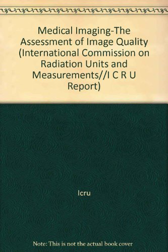 9780913394533: Medical Imaging-The Assessment of Image Quality (INTERNATIONAL COMMISSION ON RADIATION UNITS AND MEASUREMENTS//I C R U REPORT)