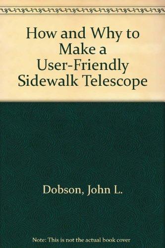 9780913399644: How and Why to Make a User-Friendly Sidewalk Telescope