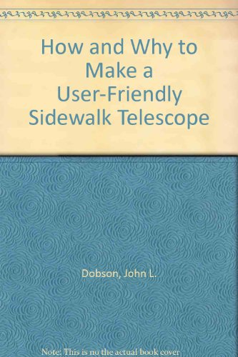 9780913399651: How and Why to Make a User-Friendly Sidewalk Telescope