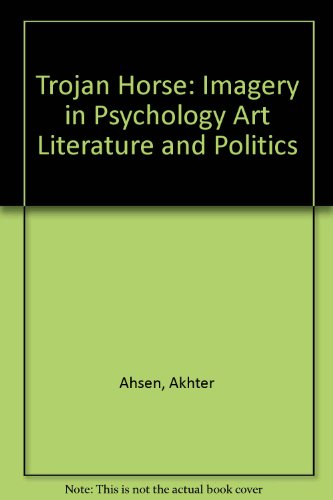 Trojan Horse: Imagery in Psychology Art Literature and Politics (0913412201) by Akhter Ahsen
