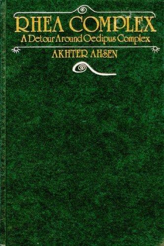 Rhea Complex: A Detour Around Oedipus Complex (0913412244) by Akhter Ahsen