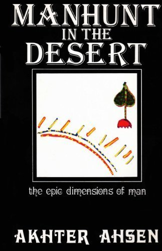 Manhunt in the Desert: The Epic Dimensions of Man (0913412260) by Akhter Ahsen