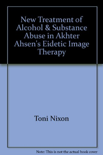 9780913412398: New Treatment of Alcohol & Substance Abuse in Akhter Ahsen's Eidetic Image Therapy