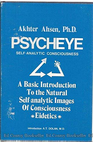 Psycheye: Self Analytic Consciousness - A Basic Introduction to the Natural Self-Analytic Images of Co of Consciousness (0913412473) by Akhter Ahsen