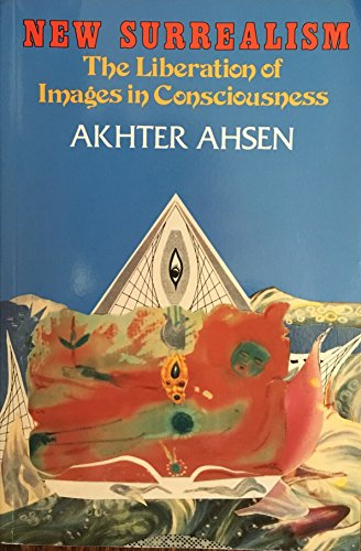 New Surrealism: The Liberation of Images in Consciousness (The Literary Image) (091341252X) by Akhter Ahsen