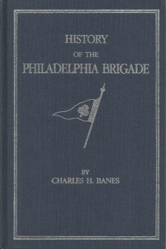 History Of The Philadelphia Brigade. Sixty-Ninth, Seventy-First, Seventy-Second, And One Hundred ...