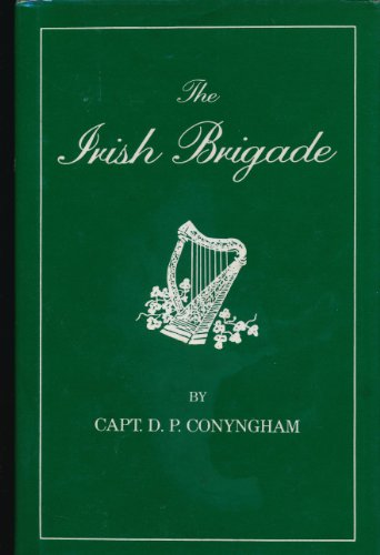 The Irish Brigade and its Campaigns: Conyngham, Capt. D. P.