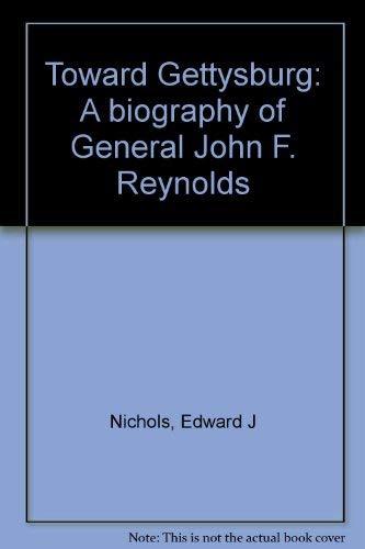 9780913419427: Toward Gettysburg: A biography of General John F. Reynolds