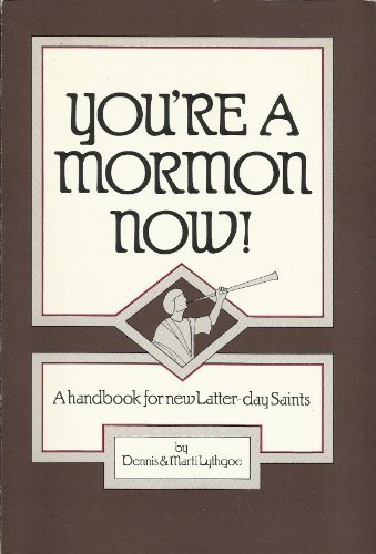 You're a Mormon Now! A Handbook for New Latter-Day Saints (0913420379) by Dennis L. Lythgoe