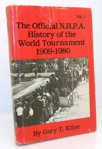 The Official N.H.P.A. History of the World Tournament, 1909 to 1980, Vol. 1: Kline, Gary T.
