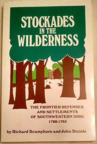 Stockades in the wilderness: The frontier defenses and settlements of southwestern Ohio, 1788-1795:...
