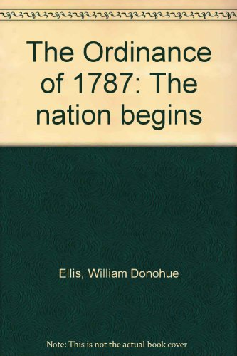The Ordinance of 1787: The nation begins: Ellis, William Donohue