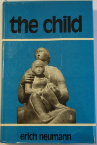 The Child: Structure and Dynamics of the Nascent Personality: Erich Neumann