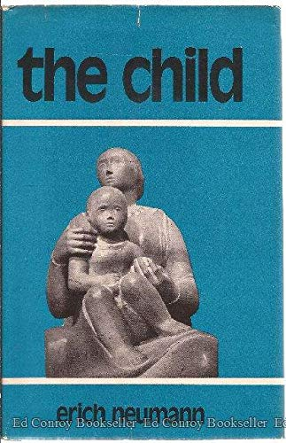 The Child: Structure And Dynamics Of The Nascent Personality.: Neumann, Erich.