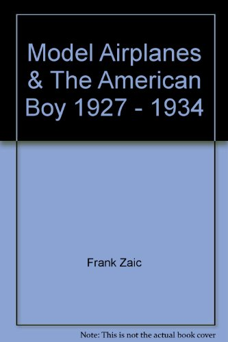 Model Airplanes and the American Boy 1927-1934 [Signed]: Zaic, Frank