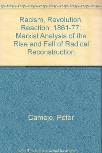 Racism, Revolution, Reaction, 1861-1877: The Rise and Fall of Radical Reconstruction (0913460494) by Camejo, Peter