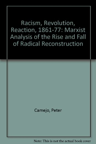 Racism, Revolution, Reaction, 1861-77: Marxist Analysis of the Rise and Fall of Radical Reconstruction (0913460508) by Camejo, Peter